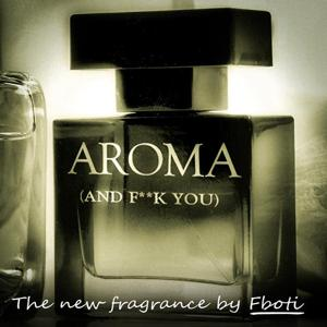Aroma (And F**k You)