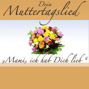 Mami, ich hab Dich lieb (Muttertags Song)