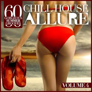 Chill House Allure, Vol. 4 (60 Gorgeous Summer Grooves)