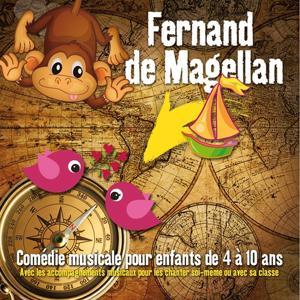 Fernand De Magellan (Comédie musicale pour enfants de 4 à 10 ans. Avec les accompagnements musicaux pour les chanter soi-même ou avec sa classe)