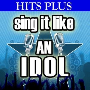 Sing It Like an Idol: Hits Plus