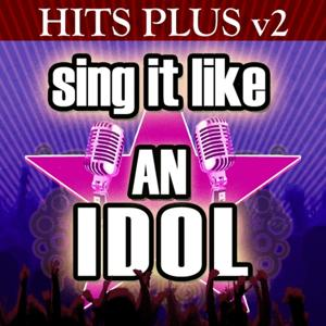 Sing It Like An Idol: Hits Plus, Vol. 2