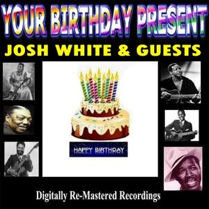 Your Birthday Present - Josh White & Guests