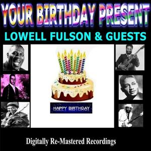 Your Birthday Present - Lowell Fulson & Guests