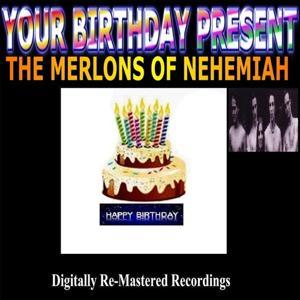Your Birthday Present - The Merlons Of Nehemiah