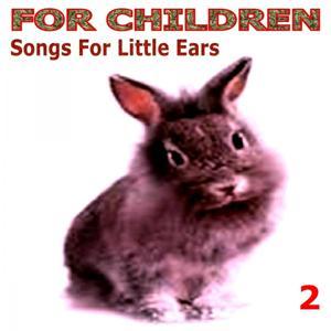 For Children - Songs for Little Ears - 2