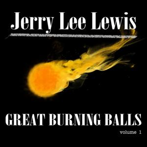 The Great Burning Balls of Jerry Lee Lewis, Vol. 1