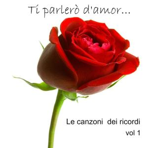 Ti parlerò d'amor, Vol. 1 (Le canzoni dei ricordi)