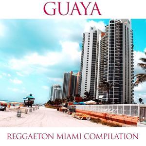 Guaya Reggaeton Miami Compilation