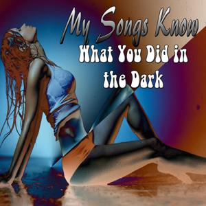 My Songs Know What You Did in the Dark