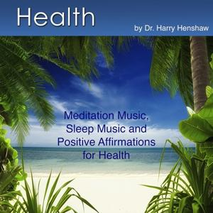 Health (Meditation Music, Sleep Music and Positive Affirmations for Health)