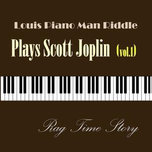 Louis Piano Man Riddle Plays Scott Joplin, Vol. 1 (Rag Time Story)