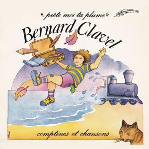 Comptines et chansons de Bernard Clavel (Prête-moi ta plume - Des vacances à la rentrée des classes)