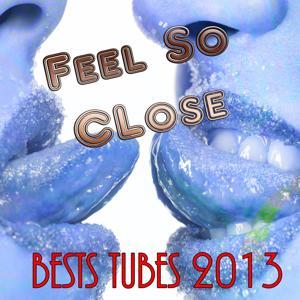 Feel So Close (Best Tubes 2013)