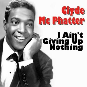 Clyde Mc Phatter I Ain't Giving Up Nothing (The Latest But Greatest)