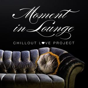 Moment in Lounge (Chillout Love Project)