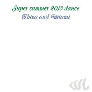 Super Summer 2013 Dance Ibiza and Miami (50 Top Hits for DJ Electro House Ibiza Sound)
