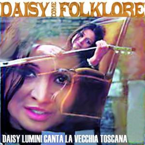 Daisy come folklore - Daisy Lumini canta la vecchia Toscana