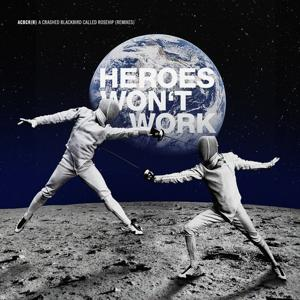 Heroes Won't Work (Remixes)