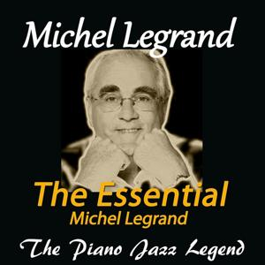 The Essential of Michel Legrand (The Piano Jazz Legend)