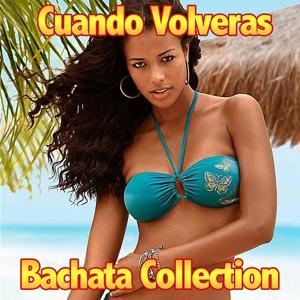 Cuando Volveras Compilation (Bachata Collection)