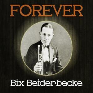 Forever Bix Beiderbecke