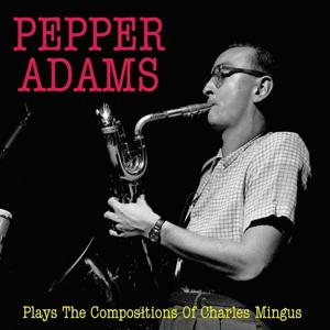 Pepper Adams Plays the Compositions of Charles Mingus