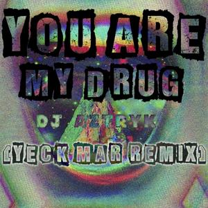 You Are My Drug (Yeck Mar Remix)