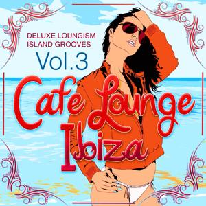 Cafe Lounge Ibiza, Vol. 3 (Deluxe Loungism Island Grooves)