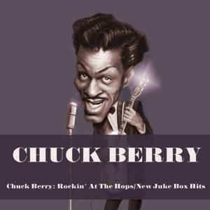 Chuck Berry: Rockin' At The Hops / New Juke Box Hits (With Bonus Tracks)