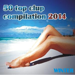 50 Top Clup Compilation Winter 2014, Vol. 1