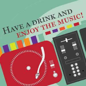 Have a Drink and Enjoy the Music!