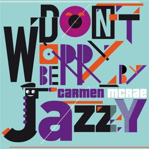 Don't Worry Be Jazzy By Carmen McRae