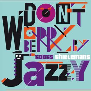 Don't Worry Be Jazzy By Toots Thielemans