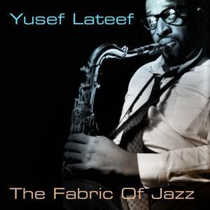Yusef Lateef: The Fabric of Jazz