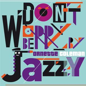 Don't Worry Be Jazzy By Ornette Coleman