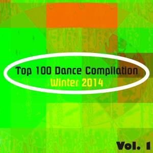 Top 100 Dance Compilation Winter 2014, Vol. 1 (Dance Hits for Ibiza, Formentera, Rimini, Barcellona, Rimini, Miami, London, Mykonos)