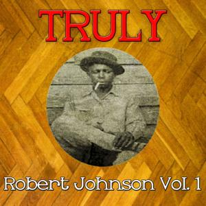 Truly Robert Johnson, Vol. 1