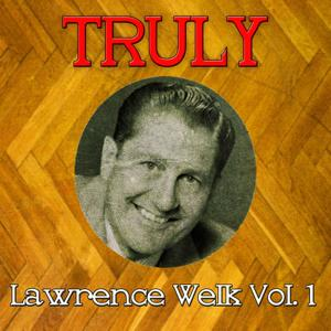 Truly Lawrence Welk, Vol. 1