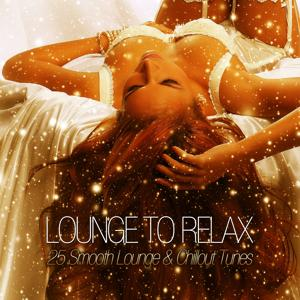 Lounge to Relax - 25 Smooth Lounge & Chillout Tunes