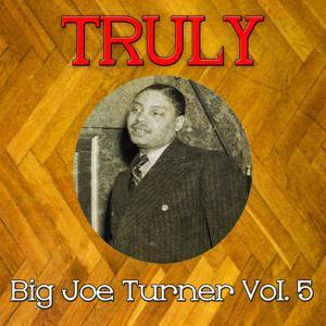Truly Big Joe Turner, Vol. 5
