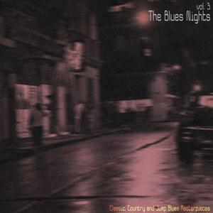 The Blues Nights, Vol. 3 (Classic, Country and Jump Blues Masterpieces)