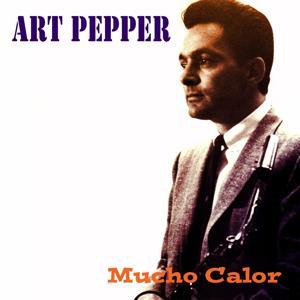 Art Pepper: Mucho Calor