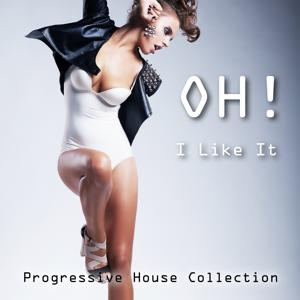 Oh! I Like It - Progressive House Collection
