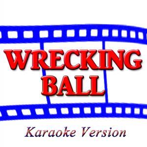 Wrecking Ball (Karaoke Version) (Originally Performed By Miley Cyrus)