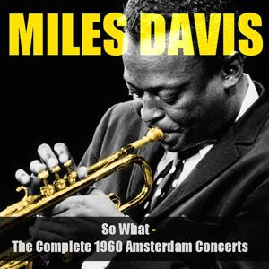 Miles Davis: So What - the Complete 1960 Amsterdam Concerts