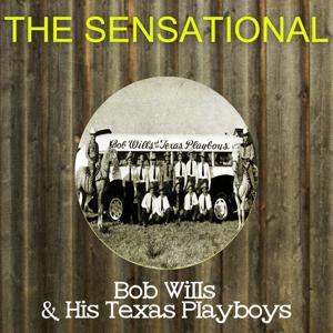 The Sensational Bob Wills His Texas Playboys