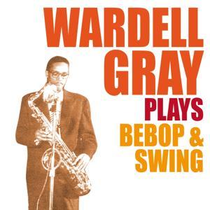 Wardell Gray Plays Bebop & Swing