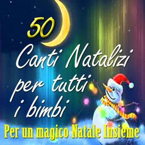 50 canti natalizi per tutti i bimbi (Per un magico Natale insieme)