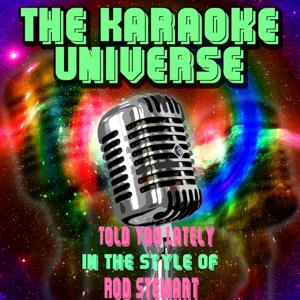 Told You Lately (Karaoke Version) [in the Style of Rod Stewart]
